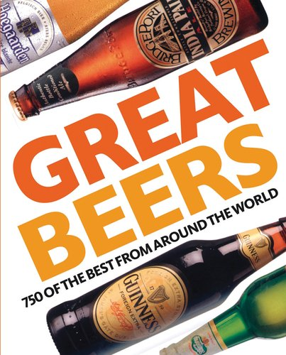 9780756657987: Great Beers: 700 of the Best from Around the World