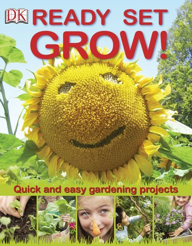 9780756658878: Ready Set Grow!: Quick and Easy Gardening Projects