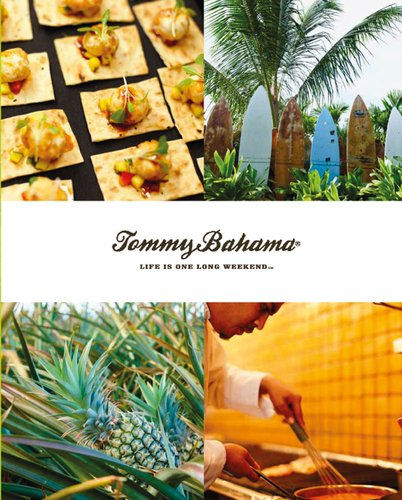 Tommy Bahama: Life is One Long Weekend 9780756660956 With recipes for delicious entrees, side dishes, sauces, snacks, and three dozen cocktail recipes, and an inspirational travel section,