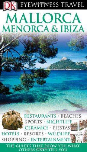 Mallorca, Menorca & Ibiza (Eyewitness Travel Guides): DK Publishing