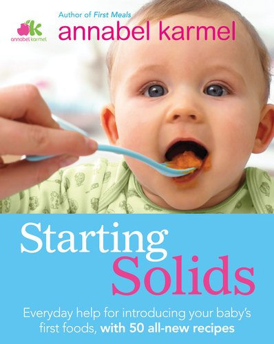 Starting Solids: The essential guide to your baby's first foods: Karmel, Annabel