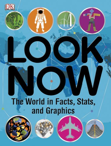 9780756662868: Look Now: The World in Facts, Stats, and Graphics