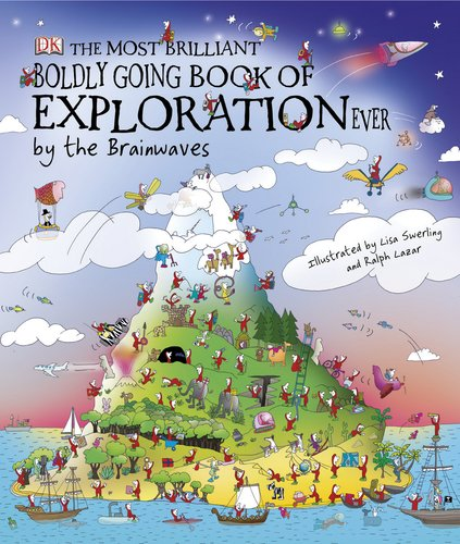 The Most Brilliant, Boldly Going Book of Exploration Ever... by the Br ainwaves: DK Publishing