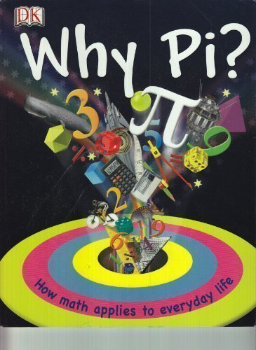 9780756664770: Why Pi?: How Math Applies to Everyday Life