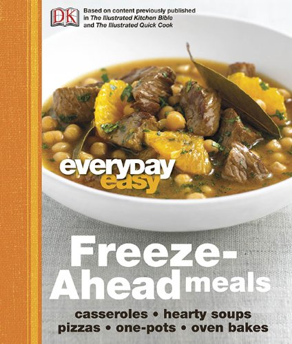 9780756667320: Everyday Easy: Freeze-Ahead Meals: Casseroles, Hearty Soups, Pizzas, One-Pots, Oven Bakes