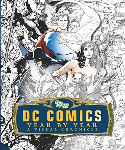 DC Comics: Year By Year A Visual Chronicle