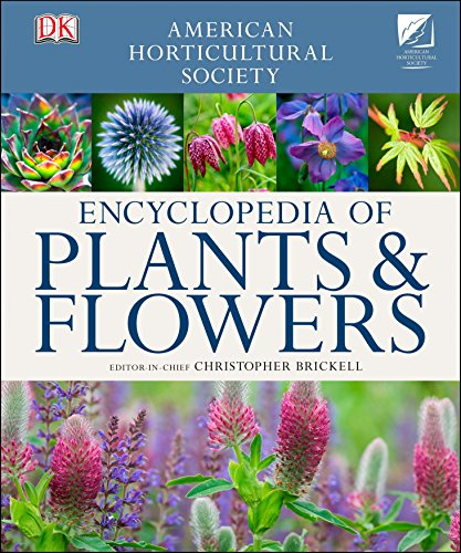 American Horticultural Society Encyclopedia of Plants and Flowers 9780756668570 Since its first publication in 1987, the AHS Encyclopedia of Plants & Flowers has sold nearly three million copies worldwide. Packed wit