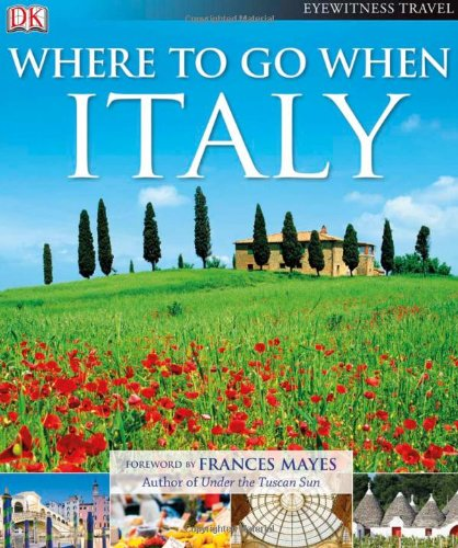 Where To Go When: Italy (Dk Eyewitness Travel): DK Publishing