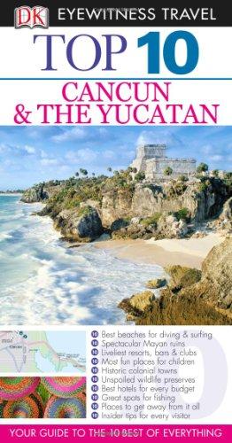 9780756669157: Top 10 Cancun and the Yucatan (Dk Eyewitness Top 10 Travel Guides. Cancun and the Yucatan)