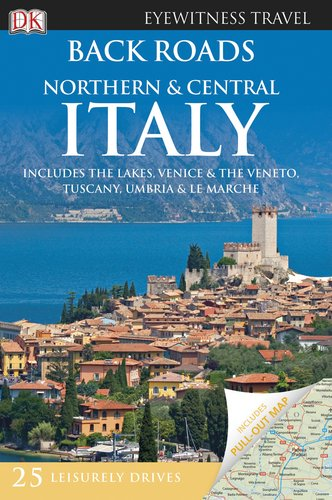 Back Roads Northern & Central Italy (EYEWITNESS TRAVEL BACK ROADS): DK Publishing