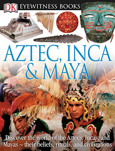 9780756673208: DK Eyewitness Books: Aztec, Inca & Maya: Discover the World of the Aztecs, Incas, and Mayas their Beliefs, Rituals, and Civilizations