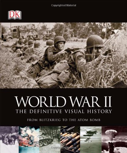 9780756675486: World War II: The Definitive Visual History: From Blitzkrieg to the Atom Bomb