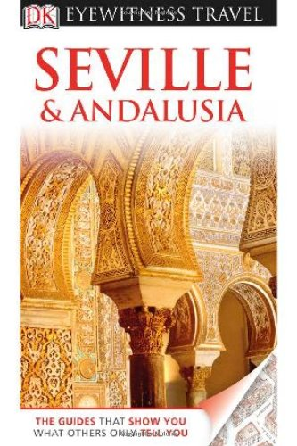 9780756684037: Eyewitness: Seville & Andalusia (Dk Eyewitness Travel Guides Seville and Andalusia)
