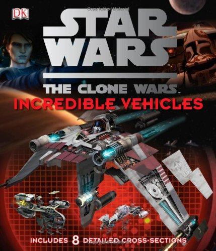9780756686918: Star Wars the Clone Wars: Incredible Vehicles
