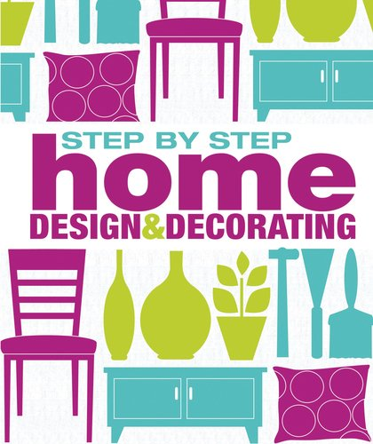 9780756689766: Step-by-Step Home Design and Decorating