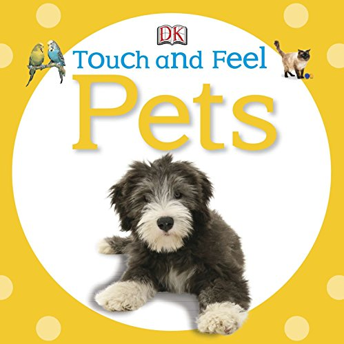 Touch and Feel Pets Touch Feel 9780756689902 In Touch and Feel Pets, children will learn about their favorite pets through an engaging textured format, as they pet the silky dog, me