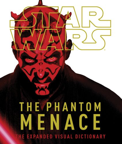 9780756689957: Star Wars: The Phantom Menace: The Expanded Visual Dictionary