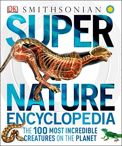 Super Nature Encyclopedia: The 100 Most Incredible Creatures on the Planet: Dorling Kindersley, Inc...