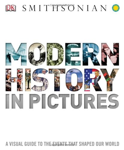 9780756698188: Modern History in Pictures: A Visual Guide to the Events that Shaped Our World