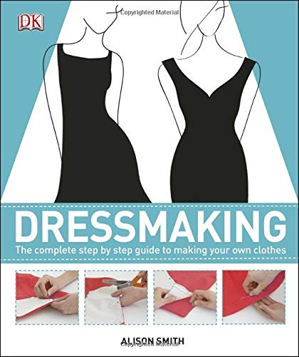 9780756698201: Dressmaking: The Complete Step-by-Step Guide to Making Your Own Clothes
