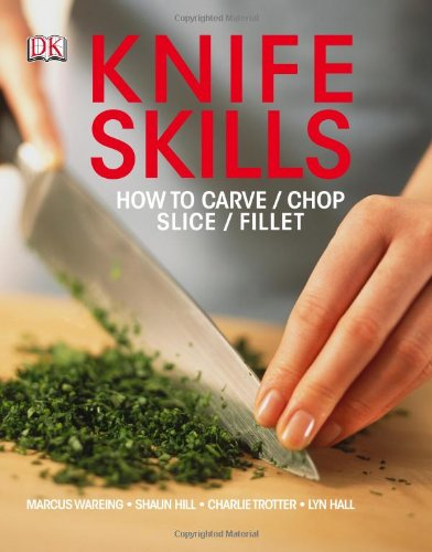 Knife Skills (0756698316) by Wareing, Marcus; Hill, Shaun; Trotter, Charlie; Hall, Lynn
