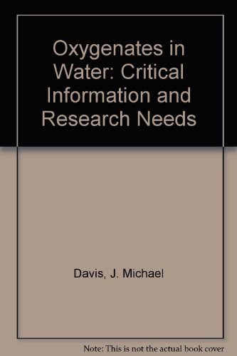 Oxygenates in Water: Critical Information and Research Needs: J. Michael Davis