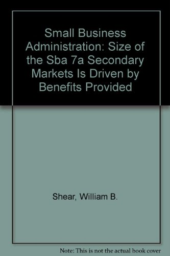 Small Business Administration: Size of the Sba 7a Secondary Markets Is Driven by Benefits Provided:...