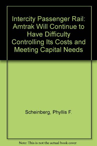 Intercity Passenger Rail: Amtrak Will Continue to Have Difficulty Controlling Its Costs and Meeting...