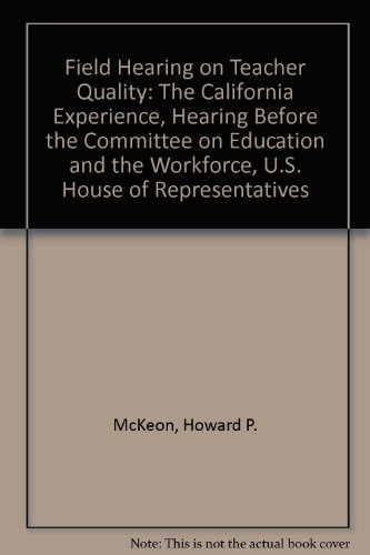 Field Hearing on Teacher Quality: The California Experience, Hearing Before the Committee on ...