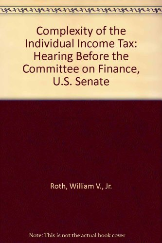 Complexity of the Individual Income Tax: Hearing Before the Committee on Finance, U.S. Senate: ...