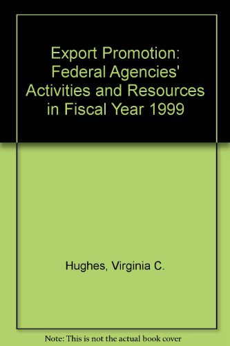 Export Promotion: Federal Agencies' Activities and Resources in Fiscal Year 1999: Virginia C. ...