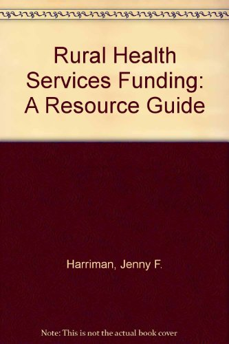 Rural Health Services Funding: A Resource Guide: Jenny F. Harriman