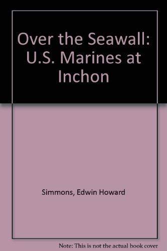 Over the Seawall: U.S. Marines at Inchon: Edwin Howard Simmons