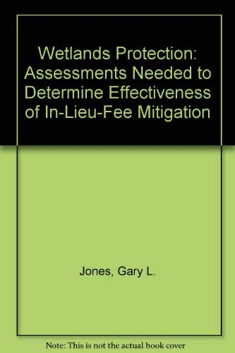 Wetlands Protection: Assessments Needed to Determine Effectiveness of In-Lieu-Fee Mitigation: Gary ...