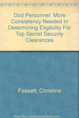 Dod Personnel: More Consistency Needed In Determining Eligibility For Top Secret Security ...