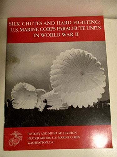 Silk Chutes and Hard Fighting: U.S. Marine Corps Parachute Units in World War II (9780756718497) by Jon T. Hoffman