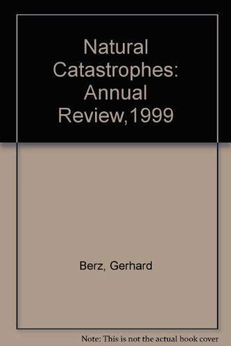 Natural Catastrophes: Annual Review,1999: Gerhard Berz, Thomas Loster, Angelika Wirtz