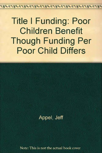 Title I Funding: Poor Children Benefit Though Funding Per Poor Child Differs: Jeff Appel, Heather ...