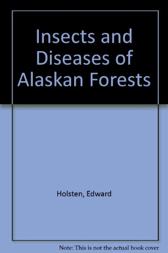 Insects and Diseases of Alaskan Forests: Edward Holsten