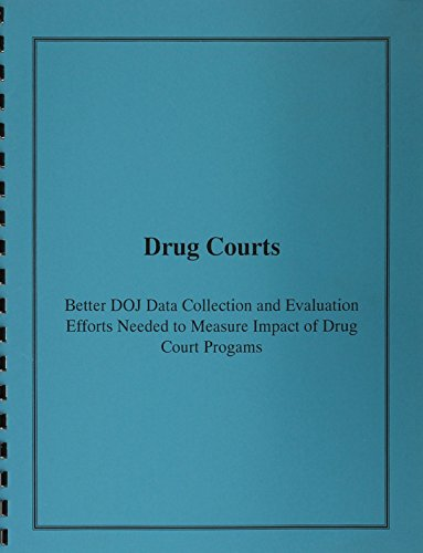 Drug Courts: Better DOJ Data Collection and Evaluation Efforts Needed to Measure Impact of Drug ...
