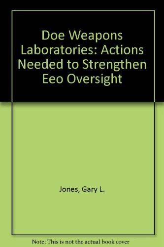 Doe Weapons Laboratories: Actions Needed to Strengthen Eeo Oversight: Gary L. Jones
