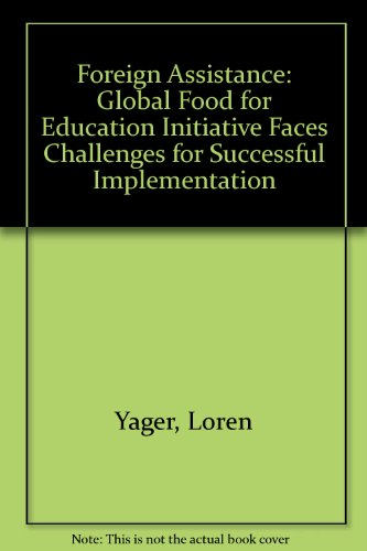 Foreign Assistance: Global Food for Education Initiative Faces Challenges for Successful ...