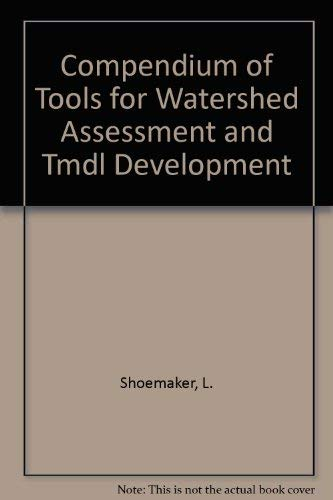 Compendium of Tools for Watershed Assessment and Tmdl Development: L. Shoemaker