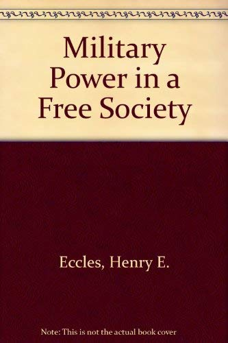 Military Power in a Free Society: Henry E. Eccles