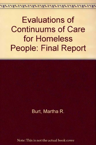 Evaluations of Continuums of Care for Homeless People: Final Report: Martha R. Burt, Dave Pollack, ...