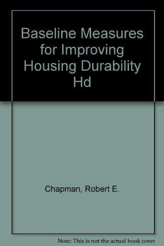 Baseline Measures for Improving Housing Durability Hd: Robert E. Chapman, Christine A. Izzo