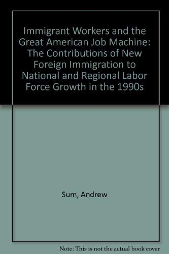 Immigrant Workers and the Great American Job Machine: The Contributions of New Foreign Immigration ...