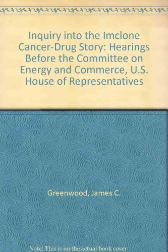 Inquiry into the Imclone Cancer-Drug Story: Hearings: James C. Greenwood