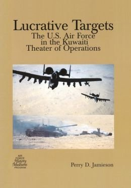 Lucrative Targets: The U.S. Air Force in the Kuwaiti Theater of Operations