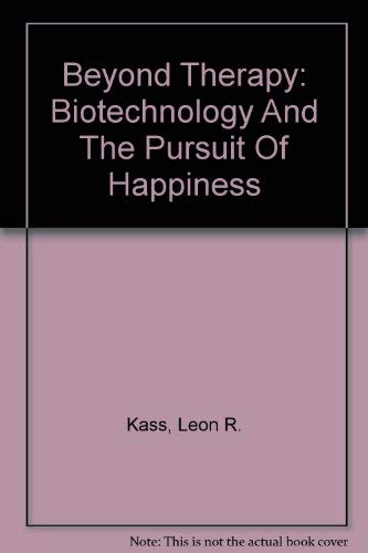 9780756739423: Beyond Therapy: Biotechnology And The Pursuit Of Happiness